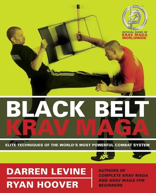 Black Belt Krav Maga: Elite Techniques of the World's Most Powerful Combat System by Darren Levine