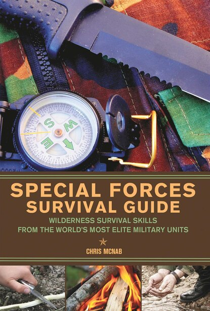 Special Forces Survival Guide: Wilderness Survival Skills from the World's Most Elite Military Units by Chris Mcnab