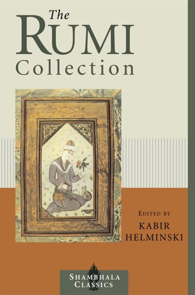 The Rumi Collection: An Anthology Of Translations Of Mevlana Jalaluddin Rumi by Kabir Helminski
