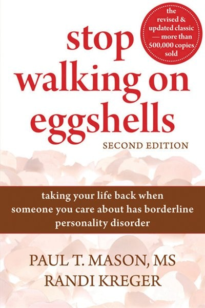 Stop Walking on Eggshells: Taking Your Life Back When Someone You Care About Has Borderline Personality Disorder by Paul T. T. Mason