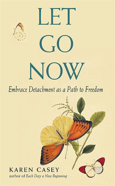 Let Go Now: Embrace Detachment As A Path To Freedom: (addiction Recovery And Al-anon Self-help Book) by Karen Casey