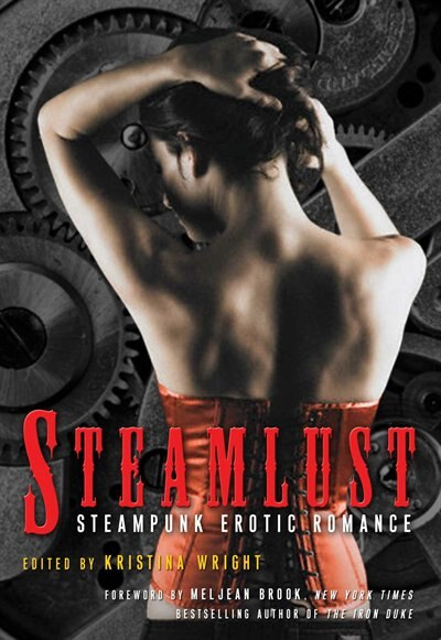 Steamlust: Steampunk Erotic Romance by Kristina Wright