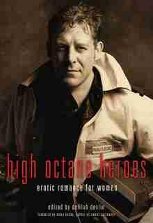 High Octane Heroes: Erotic Romance for Women by Delilah Devlin