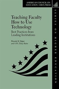 Teaching Faculty How to Use Technology: Best Practices from Leading Institutions de Rhonda M. Epper