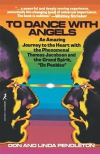 To Dance With Angels: An Amazing Journey To The Heart With The Phenomenal Thomas Jacobson And The Gra Nd Spirit, 'dr. Pee by Linda Pendleton