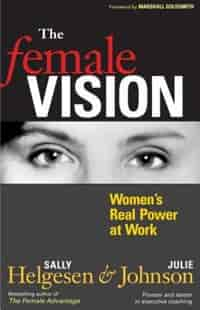 The Female Vision: Women's Real Power At Work by Sally Helgesen