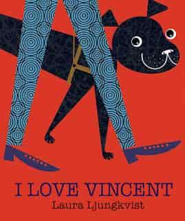I Love Vincent by Laura Ljungkvist