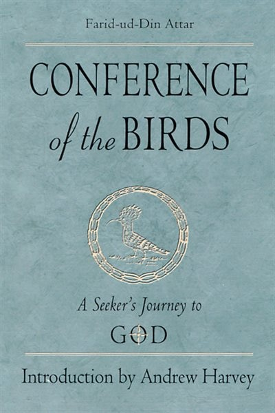 Conference Of The Birds: A Seeker's Journey To God by Farid-ud-Din Attar
