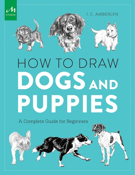 How To Draw Dogs And Puppies: A Complete Guide For Beginners by J.c. Amberlyn