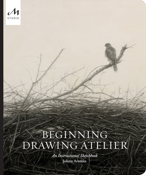 Beginning Drawing Atelier: An Instructional Sketchbook by Juliette Aristides