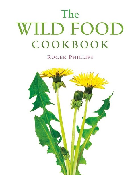 The Wild Food Cookbook by Roger Phillips