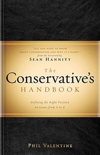 The Conservative's Handbook: Defining the Right Position on Issues from A to Z de Phil Valentine