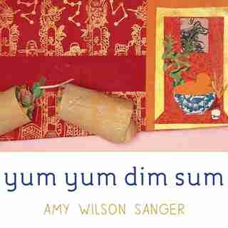 Yum Yum Dim Sum by Amy Wilson Sanger