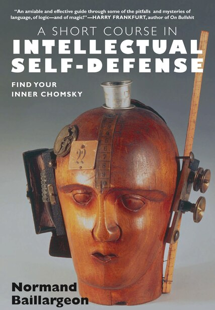 A Short Course in Intellectual Self-Defense: Find Your Inner Chomsky by Normand Baillargeon