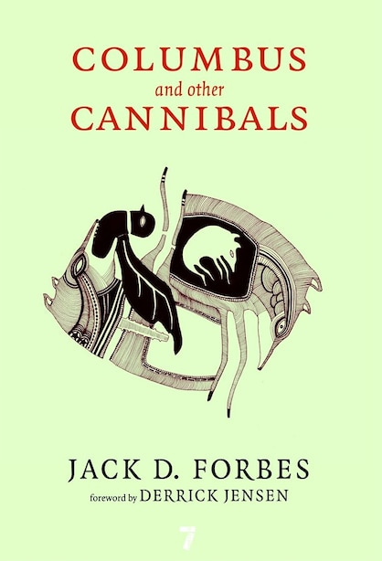 Columbus And Other Cannibals: The Wetiko Disease Of Exploitation, Imperialism, And Terrorism by Jack D. Forbes