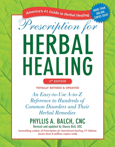 Prescription For Herbal Healing, 2nd Edition: An Easy-to-use A-to-z Reference To Hundreds Of Common Disorders And Their Herbal  Remedies by Phyllis A. Balch