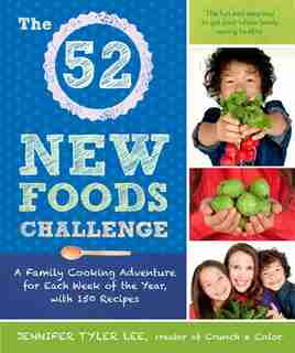 The 52 New Foods Challenge: A Family Cooking Adventure For Each Week Of The Year, With 150 Recipes by Jennifer Tyler Lee