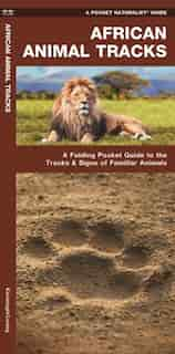 African Animal Tracks: A Folding Pocket Guide To The Tracks & Signs Of Familiar Animals by James Kavanagh