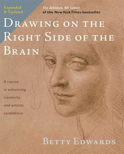 Drawing On The Right Side Of The Brain: The Definitive, 4th Edition by Betty Edwards