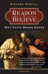 Reason To Believe: Why Faith Makes Sense de Richard L. Purtill