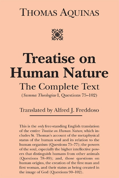 Treatise on Human Nature: The Complete Text (Summa Theologiae I, Questions 75-102) by Thomas Aquinas