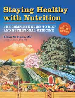Staying Healthy With Nutrition, Rev: The Complete Guide To Diet And Nutritional Medicine by Elson Haas