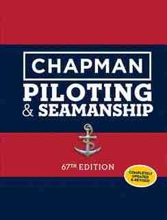Chapman Piloting & Seamanship 67th Edition by Chapman