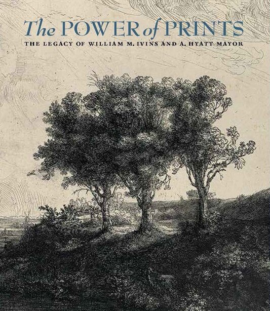 The Power Of Prints: The Legacy Of William M. Ivins And A. Hyatt Mayor by Freyda Spira