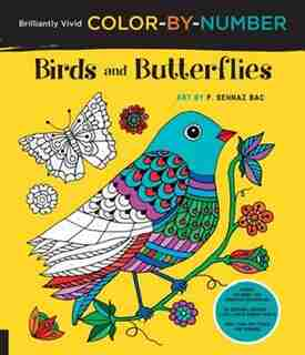 Brilliantly Vivid Color-by-number: Birds And Butterflies: Guided coloring for creative relaxation--30 original designs + 4 full-color bonus prints--Easy tear by F. Sehnaz Bac