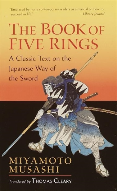 The Book of Five Rings: A Classic Text On The Japanese Way Of The Sword by Miyamoto Musashi