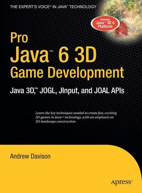 Pro Java 6 3D Game Development: Java 3D, JOGL, JInput and JOAL APIs by Andrew Davison