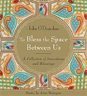 To Bless the Space Between Us: A Collection Of Invocations And Blessings by John O'donohue