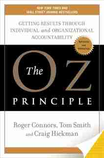 The Oz Principle: Getting Results Through Individual And Organizational Accountability by Roger Connors