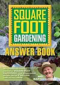 Square Foot Gardening Answer Book: New Information From The Creator Of Square Foot Gardening - The Revolutionary Method by Mel Bartholomew