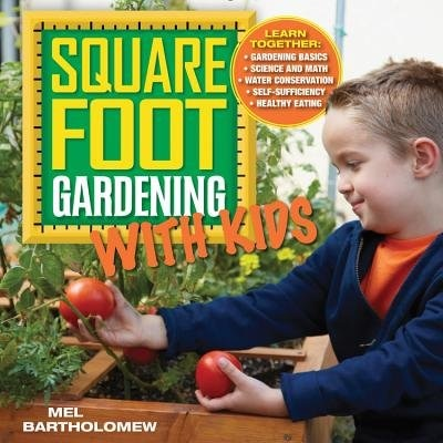 Square Foot Gardening With Kids: Learn Together: - Gardening Basics - Science And Math - Water Conservation - Self-sufficiency - Hea by Mel Bartholomew