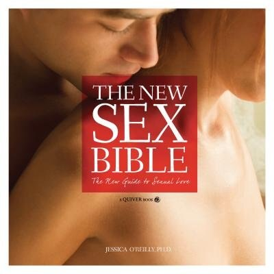 The New Sex Bible: The New Guide To Sexual Love by Jessica O'reilly