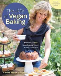 The Joy Of Vegan Baking, Revised And Updated Edition: More Than 150 Traditional Treats And Sinful Sweets de Colleen Patrick-goudreau