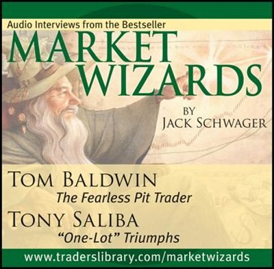 Market Wizards, Disc 11: Interviews with Tom Baldwin: The Fearless Pit Trader & Tony Saliba: One-Lot Triumphs de Jack D. Schwager