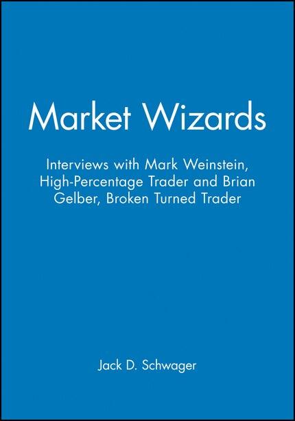 Market Wizards, Disc 10: Interviews with Mark Weinstein: High-Percentage Trader & Brian Gelber: Broken Turned Trader de Jack D. Schwager