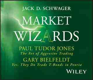 Market Wizards, Disc 4: Interviews with Paul Tudor Jones: The Art of Aggressive Trading & Gary Bielfeldt: Yes, They Do Trad de Jack D. Schwager