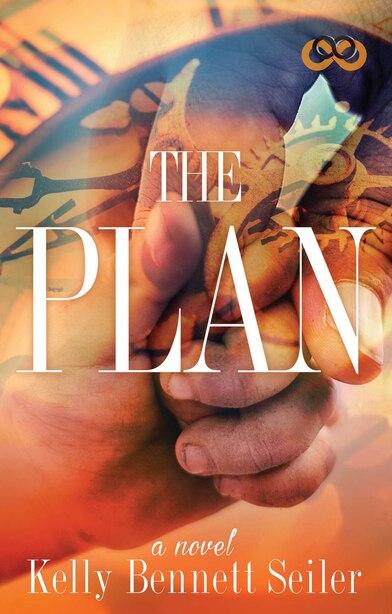 The Plan: A Novel by Kelly Bennett Seiler