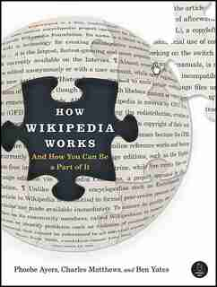 How Wikipedia Works: And How You Can Be a Part of It by Phoebe Ayers