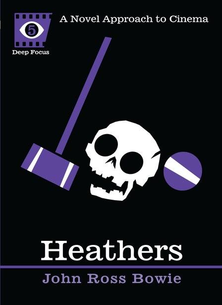 Heathers: A Novel Approach To Cinema de John Ross Bowie