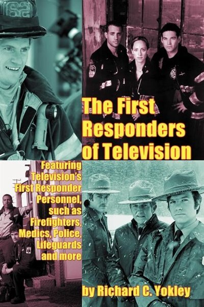 The First Responders Of Television by Richard C. Yokley