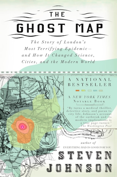 The Ghost Map: The Story Of London's Most Terrifying Epidemic--and How It Changed Science, Cities, And The Modern by Steven Johnson