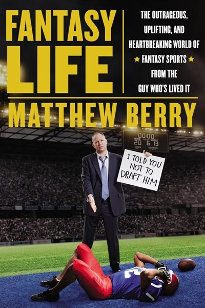 Fantasy Life: The Outrageous, Uplifting, And Heartbreaking World Of Fantasy Sports From The Gu Y Who?s Lived It by Matthew Berry