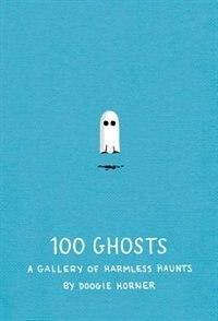 100 Ghosts: A Gallery Of Harmless Haunts by Doogie Horner