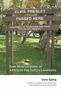 Elvis Presley Passed Here: Even More Locations Of America's Pop Culture Landmarks by Chris Epting