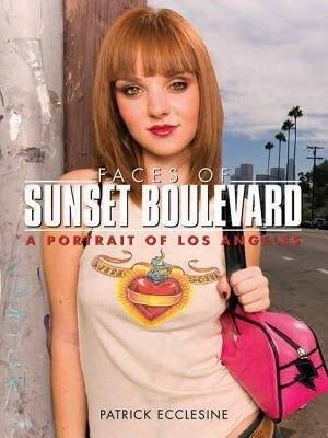 Faces of Sunset Boulevard: A Portrait of Los Angeles by Patrick Ecclesine