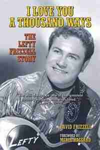 I Love You a Thousand Ways: The Lefty Frizzell Story by David Frizzell